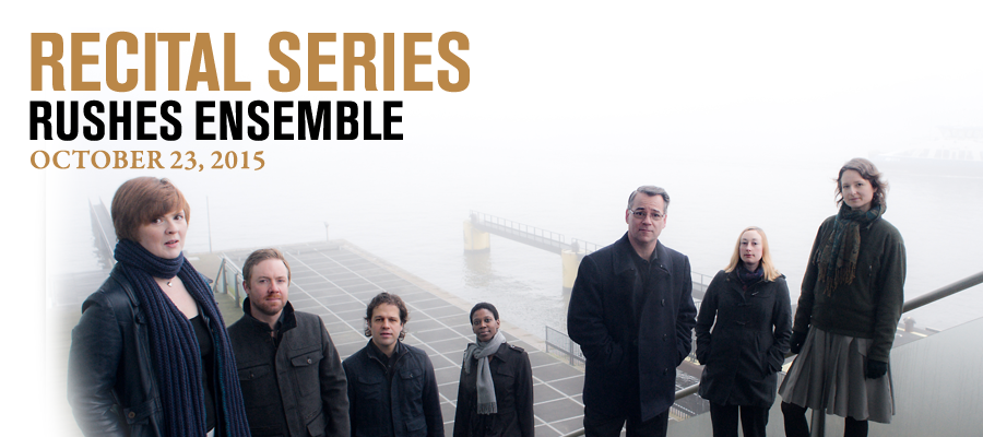 Recital Series: Rushes Ensemble